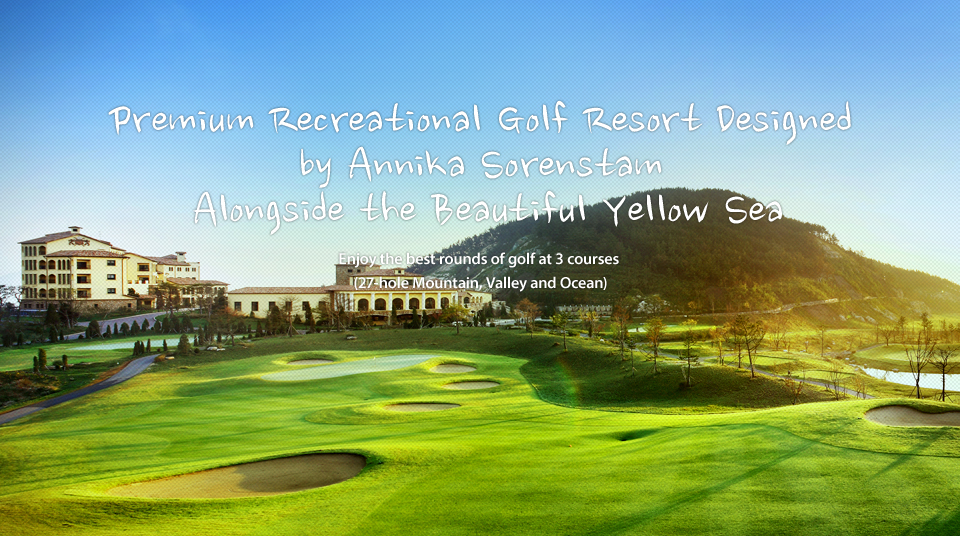 Premium Recreational Golf Resort Designed by Annika Sorenstam alongside Beautiful Yellow Sea, Enjoy the best rounds of golf at 3 courses of 27-hole Mountain, Valley and Ocean